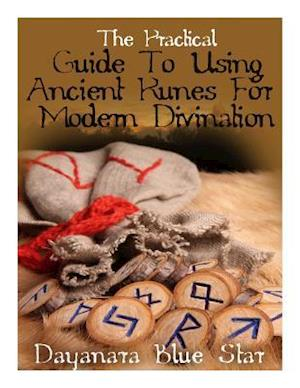 The Practical Guide to Using Ancient Runes for Modern Divination af Dayanara Blue Star