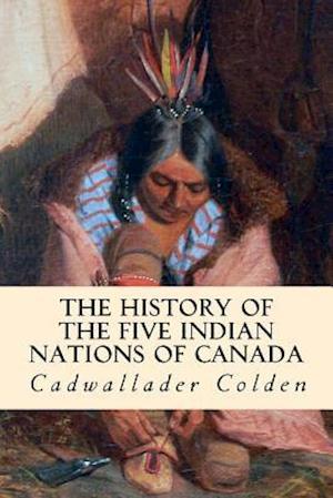 Bog, paperback The History of the Five Indian Nations of Canada af Cadwallader Colden