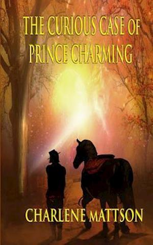 The Curious Case of Prince Charming af Charlene Mattson