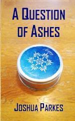 A Question of Ashes af Joshua Parkes