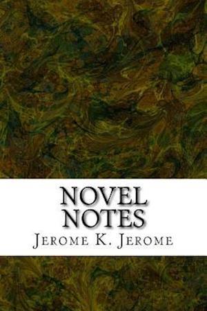 Novel Notes af Jerome K. Jerome