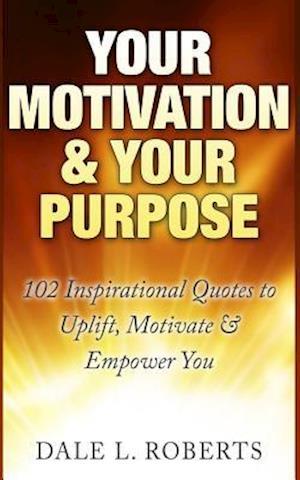 Your Motivation & Your Purpose af Dale L. Roberts