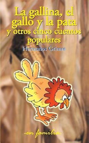 La Gallina, El Gallo y La Pata y Otros Cinco Cuentos Populares af Hermanos Grimm
