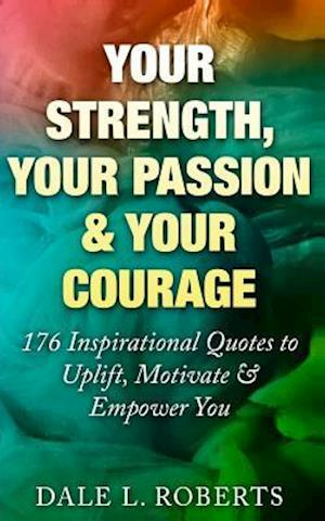Your Strength, Your Passion & Your Courage af Dale L. Roberts