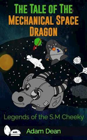 The Tale of the Mechanical Space Dragon af Adam Dean