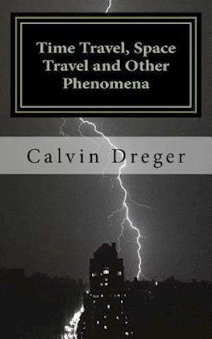 Bog, paperback Time Travel, Space Travel, and Other Phenomena af Calvin N. Dreger