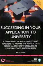 Succeeding in Your Application to University: How to Prepare the Perfect UCAS Personal Statement (Including 98 Personal Statement Examples)