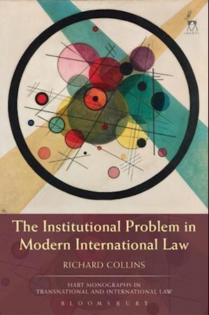 Institutional Problem in Modern International Law af Richard Collins