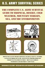 The Complete U.s. Army Survival Guide to Tropical, Desert, Cold Weather, Mountain Terrain, Sea, and NBC Environments (US Army Survival)