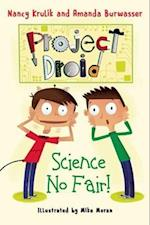 Science No Fair! (Project Droid)