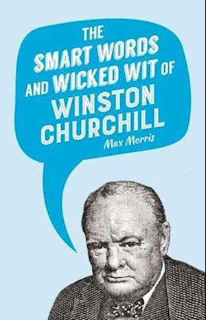 Bog, hardback The Smart Words and Wicked Wit of Winston Churchill af Max Morris