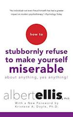 How to Stubbornly Refuse to Make Yourself Miserable (How to)