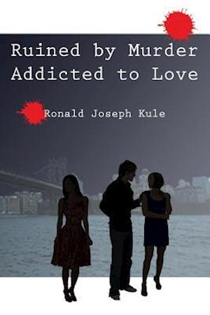 Ruined by Murder Addicted to Love af Ronald Joseph Kule