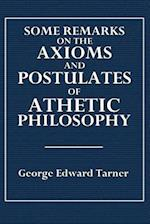 Some Remarks on the Axioms and Postulates of Athetic Philosophy af George Edward Tarner