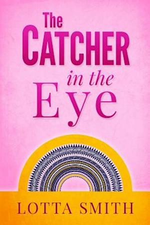 The Catcher in the Eye af Lotta Smith