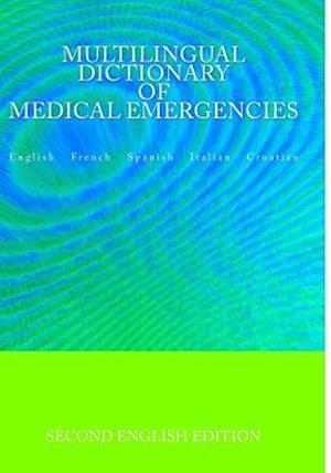 Multilingual Dictionary of Medical Emergencies * Dictionnaire Multilingue Des Urgences Medicales * Diccionario Multilingue de Emergencias Medicas * Di af Edita Ciglenecki