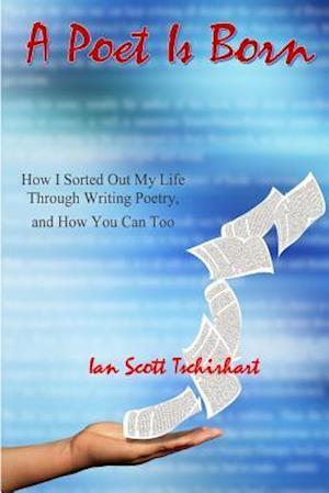 A Poet Is Born af Ian Scott Tschirhart