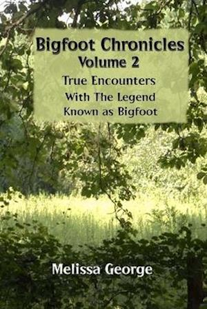 Bigfoot Chronicles Volume 2, True Encounters with the Legend Known as Bigfoot. af Melissa George