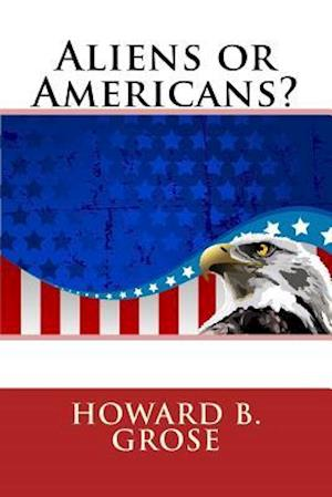 Aliens or Americans? af Howard B. Grose