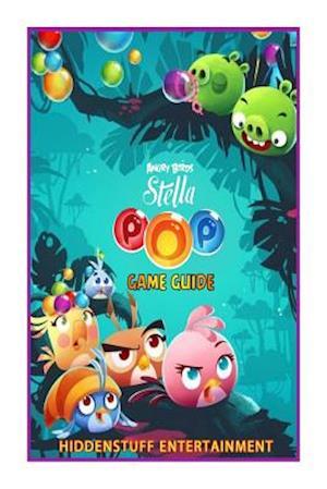 Angry Birds Stella Pop! Game Guide af Joshua Abbott