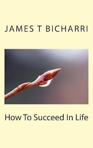 How to Succeed in Life af James T. Bicharri