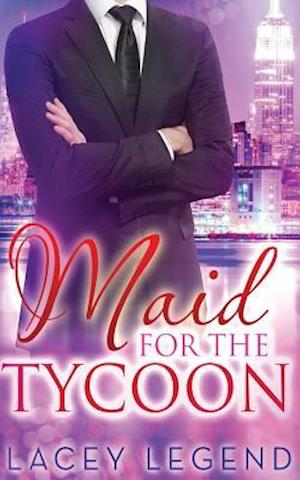 Maid for the Tycoon af Lacey Legend