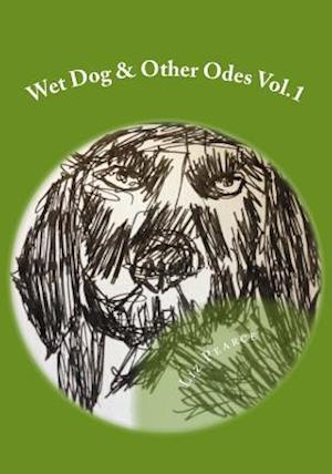 Wet Dog & Other Odes Vol.1 af Liz Pearce