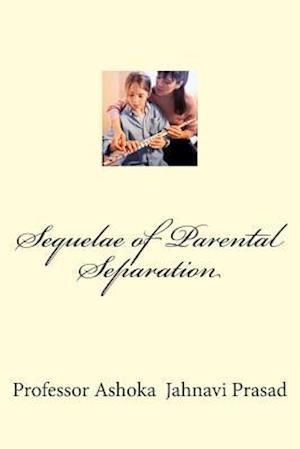Sequelae of Parental Separation af Dr Ashoka Jahnavi Prasad, Ashoka Jahnavi Prasad