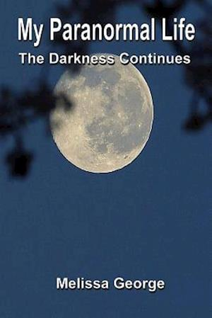 My Paranormal Life, the Darkness Continues af Melissa George