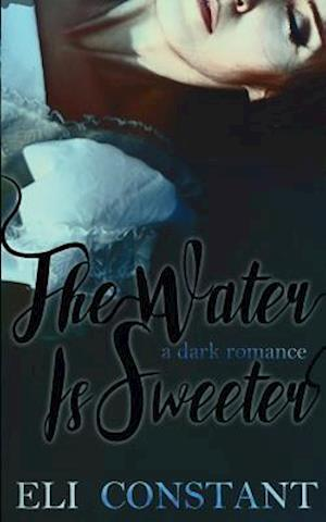 The Water Is Sweeter af Eli Constant