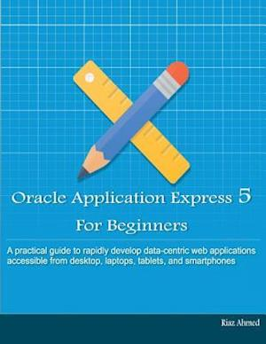 Oracle Application Express 5 for Beginners (B/W Edition) af Riaz Ahmed