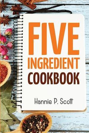 5 Ingredient Cookbook af Hannie P. Scott