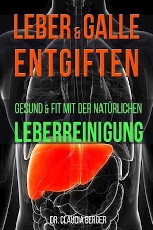 Bog, paperback Leber & Galle Entgiften - Gesund & Fit Mit Der Naturlichen Leberreinigung af Dr Claudia Berger