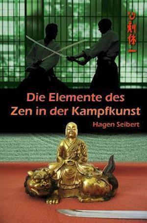 Die Elemente Des Zen in Der Kampfkunst af Hagen Seibert