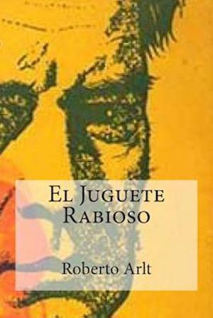 El Juguete Rabioso af Roberto Arlt