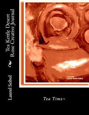 Tea Kettle Desert Rose Creative Journal af Laurel M. Sobol