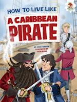 How to Live Like a Caribbean Pirate (How to Live Like)