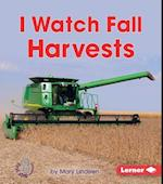 I Watch Fall Harvests (First Step Nonfiction)