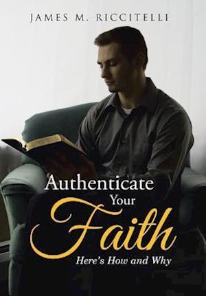Bog, hardback Authenticate Your Faith af James M. Riccitelli