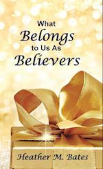 What Belongs to Us as Believers af Heather M. Bates
