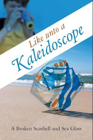 Bog, paperback Like Unto a Kaleidoscope af A. Broken Seashell and Sea Glass