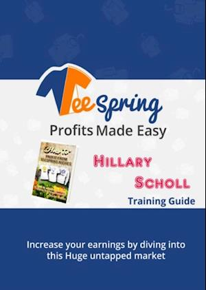 TeeSpring Profits Made Easy af Hillary Scholl