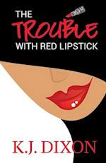 The Trouble with Red Lipstick af K. J. Dixon