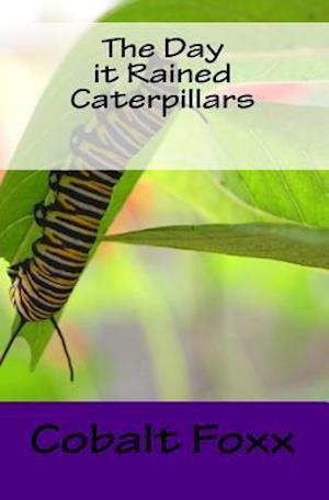 The Day It Rained Caterpillars af Cobalt Foxx