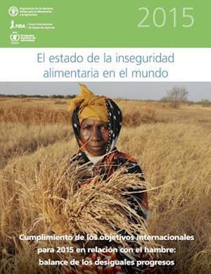El  Estado de La Inseguridad Alimentaria En El Mundo 2015 af World Food Programme, International Fund for Agricultural Deve, Food and Agriculture Organization of the
