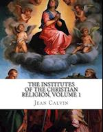 The Institutes of the Christian Religion, Volume 1 af Jean Calvin