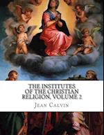 The Institutes of the Christian Religion, Volume 2 af Jean Calvin