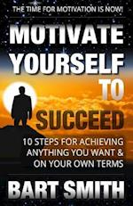 Motivate Yourself to Succeed af Bart Smith