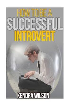 How to Be a Successful Introvert af Kendra Wilson