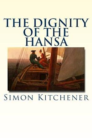 The Dignity of the Hansa af Simon Kitchener